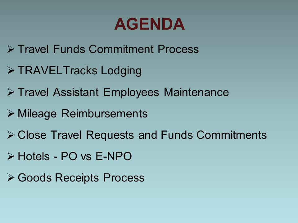 AGENDA  Travel Funds Commitment Process  TRAVELTracks Lodging  Travel Assistant Employees Maintenance  Mileage Reimbursements  Close Travel Reque