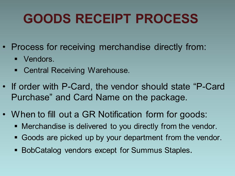 GOODS RECEIPT PROCESS Process for receiving merchandise directly from:  Vendors.