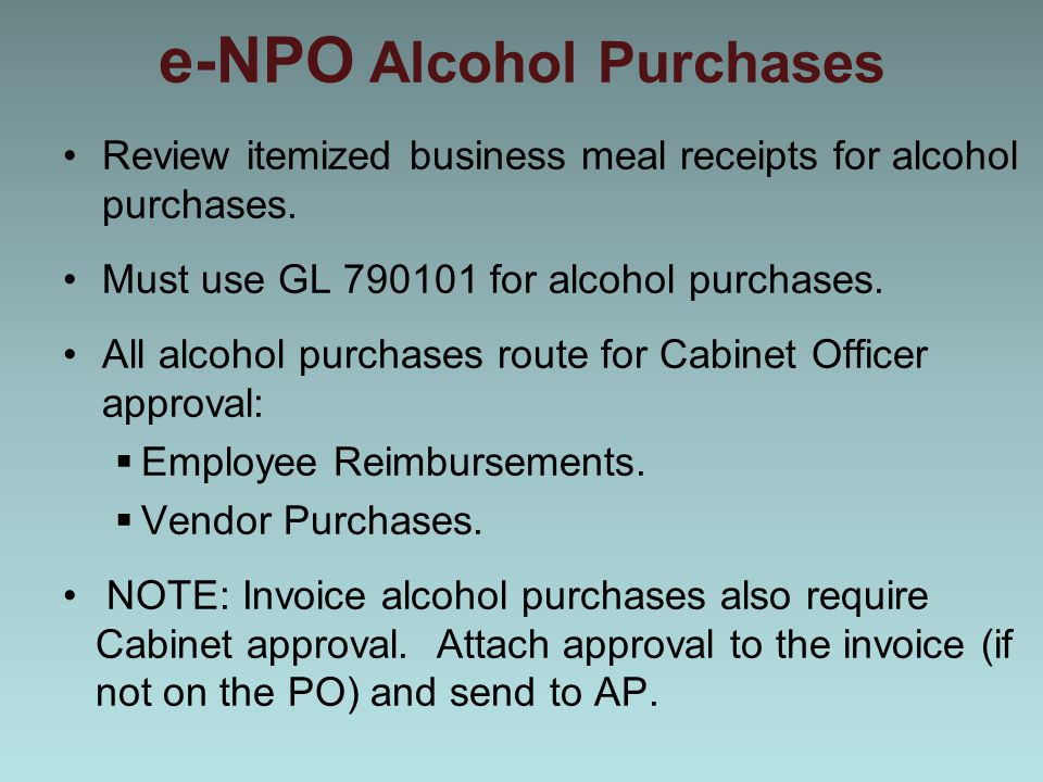 e-NPO Alcohol Purchases Review itemized business meal receipts for alcohol purchases. Must use GL 790101 for alcohol purchases. All alcohol purchases