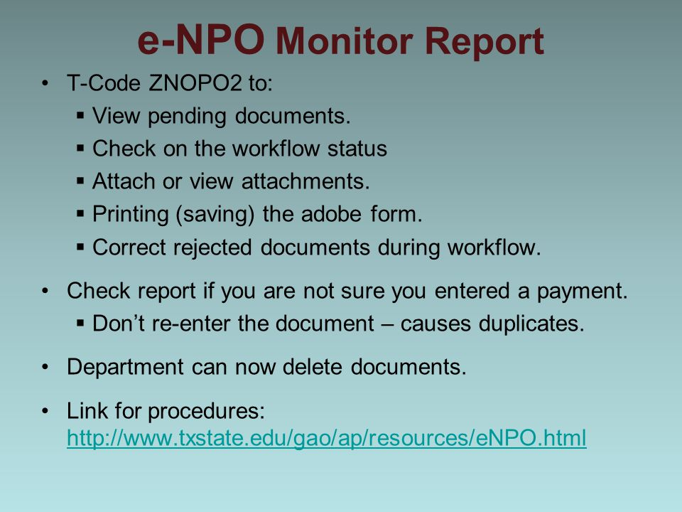 e-NPO Monitor Report T-Code ZNOPO2 to:  View pending documents.  Check on the workflow status  Attach or view attachments.  Printing (saving) the