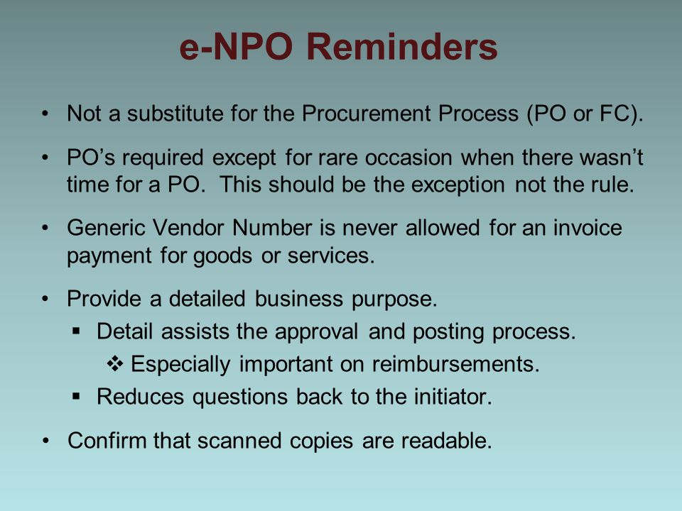 e-NPO Reminders Not a substitute for the Procurement Process (PO or FC).