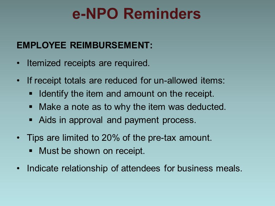 e-NPO Reminders EMPLOYEE REIMBURSEMENT: Itemized receipts are required. If receipt totals are reduced for un-allowed items:  Identify the item and am