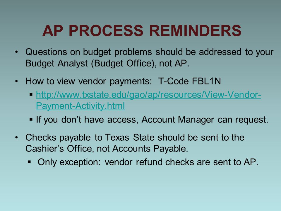 AP PROCESS REMINDERS Questions on budget problems should be addressed to your Budget Analyst (Budget Office), not AP.