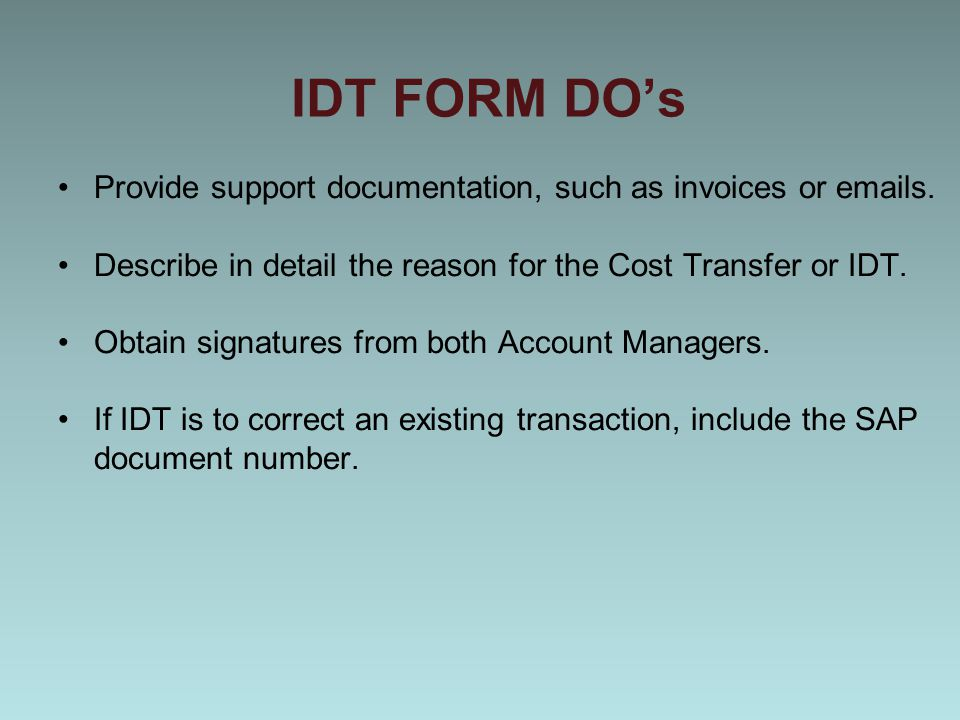 IDT FORM DO's Provide support documentation, such as invoices or emails.