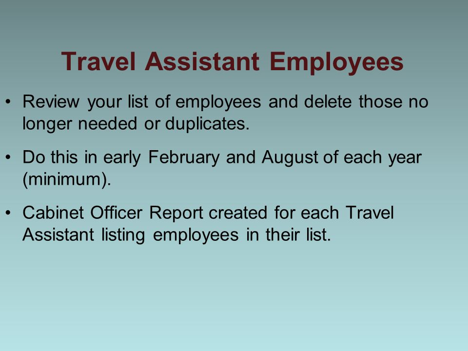 Travel Assistant Employees Review your list of employees and delete those no longer needed or duplicates.