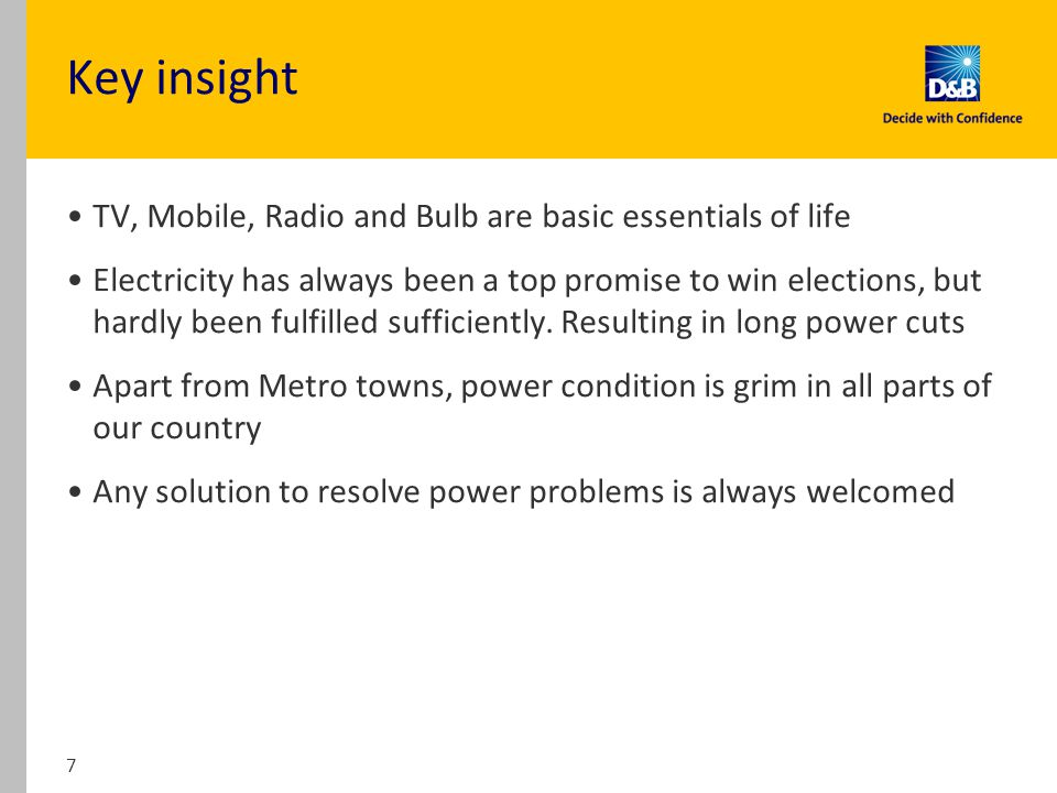 Key insight TV, Mobile, Radio and Bulb are basic essentials of life Electricity has always been a top promise to win elections, but hardly been fulfilled sufficiently.