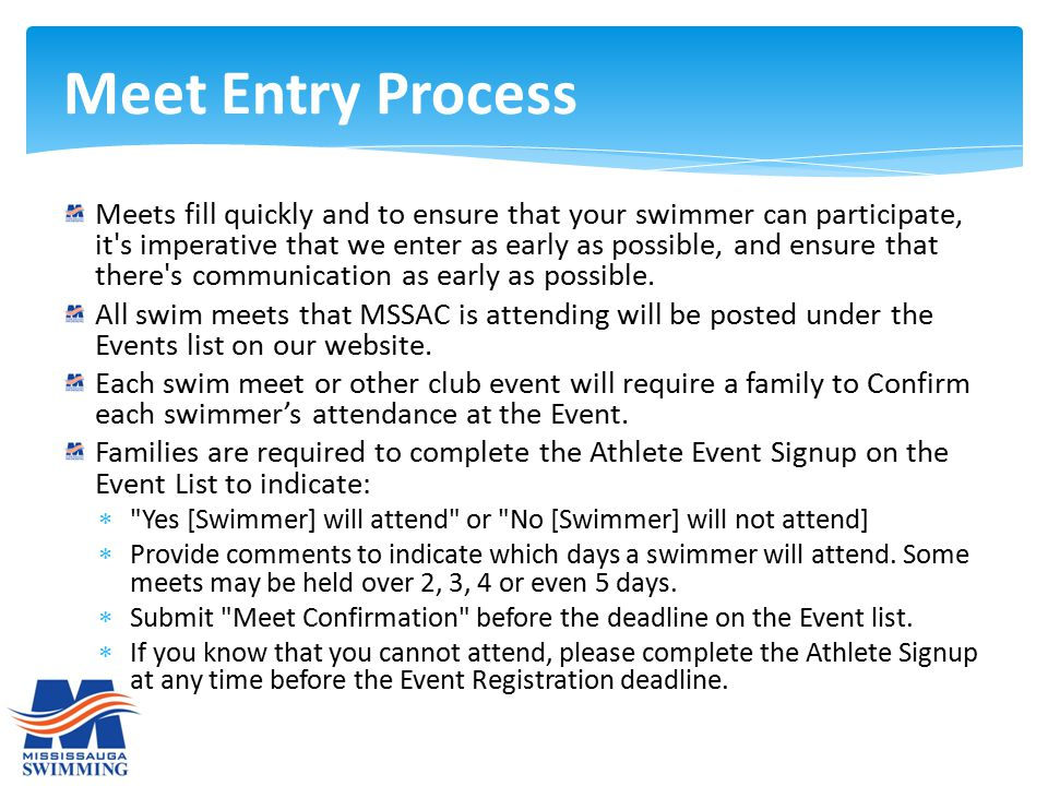 Meets fill quickly and to ensure that your swimmer can participate, it's imperative that we enter as early as possible, and ensure that there's commun