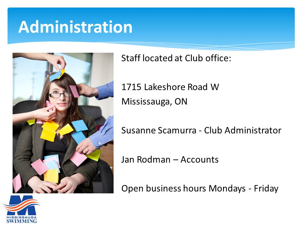 Administration Staff located at Club office: 1715 Lakeshore Road W Mississauga, ON Susanne Scamurra - Club Administrator Jan Rodman – Accounts Open bu