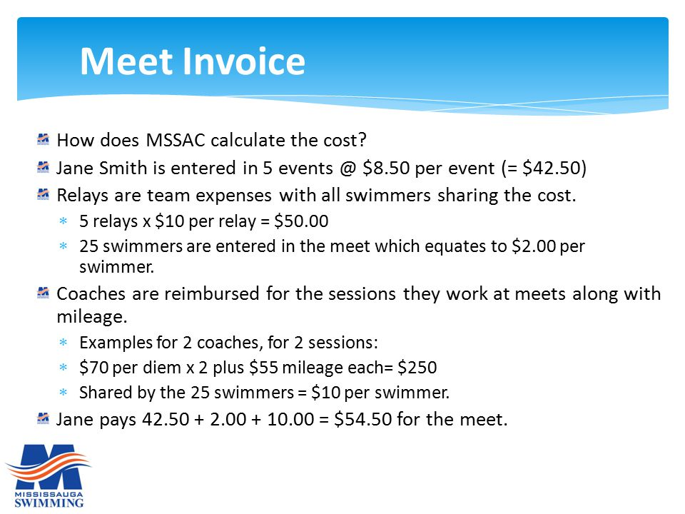 How does MSSAC calculate the cost? Jane Smith is entered in 5 events @ $8.50 per event (= $42.50) Relays are team expenses with all swimmers sharing t