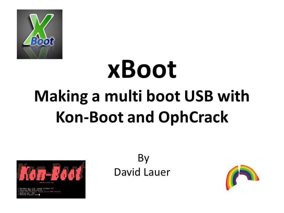 xBoot Making a multi boot USB with Kon-Boot and OphCrack By David Lauer