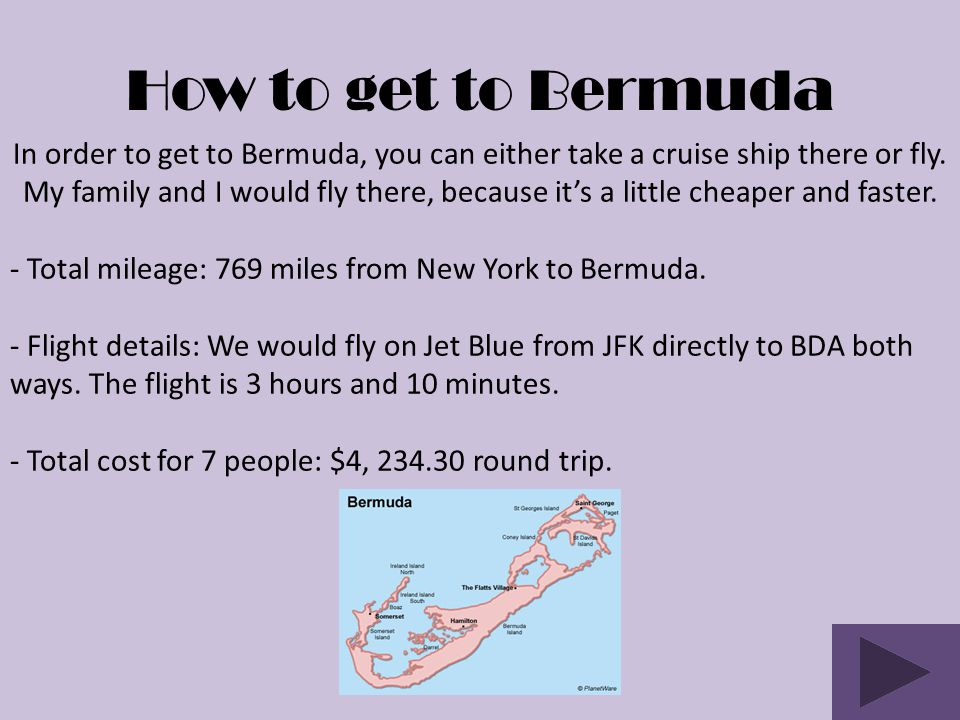 How to get to Bermuda In order to get to Bermuda, you can either take a cruise ship there or fly.