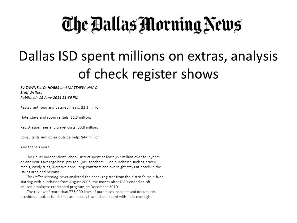 Dallas ISD spent millions on extras, analysis of check register shows By TAWNELL D. HOBBS and MATTHEW HAAG Staff Writers Published: 18 June 2011 11:39