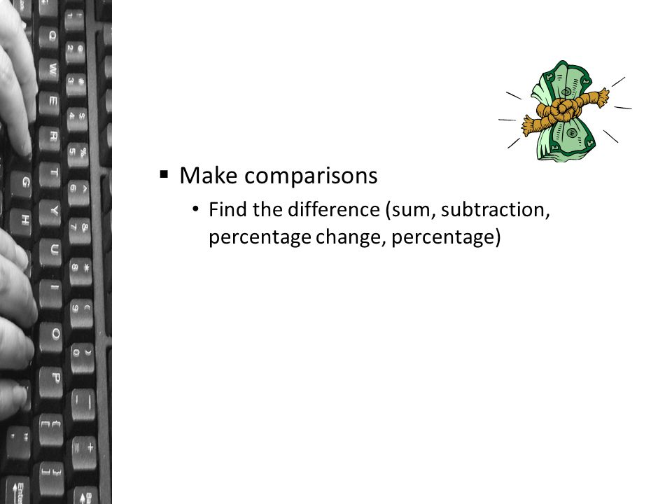  Make comparisons Find the difference (sum, subtraction, percentage change, percentage)