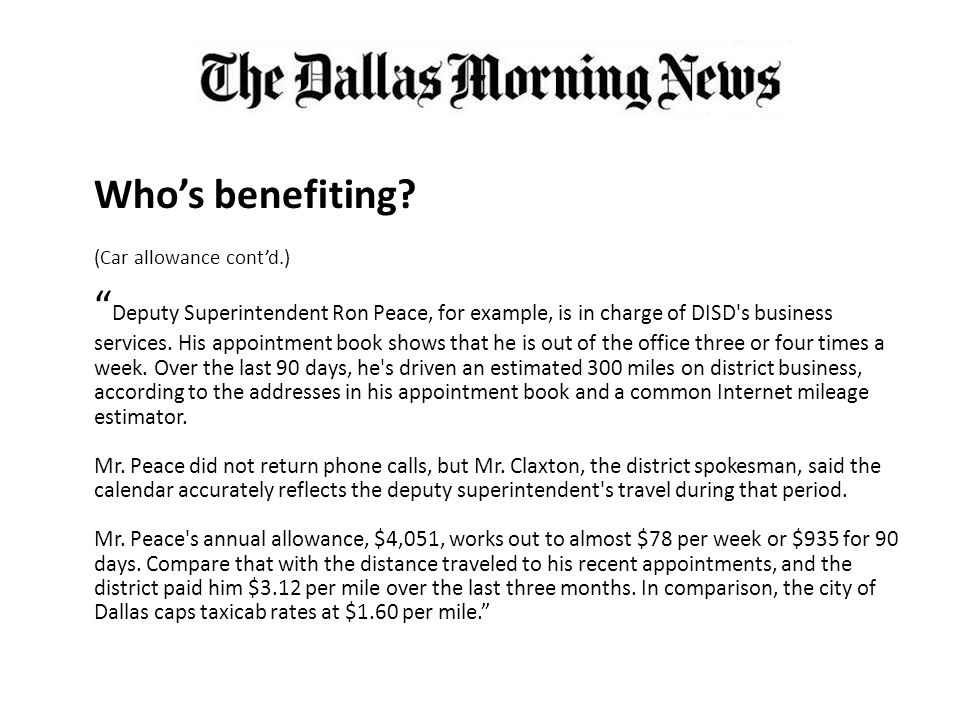 "Who's benefiting? (Car allowance cont'd.) "" Deputy Superintendent Ron Peace, for example, is in charge of DISD's business services. His appointment bo"