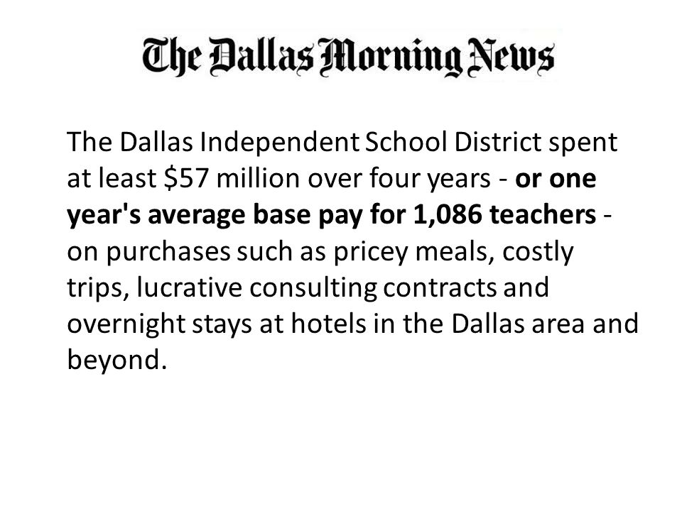 The Dallas Independent School District spent at least $57 million over four years - or one year's average base pay for 1,086 teachers - on purchases s