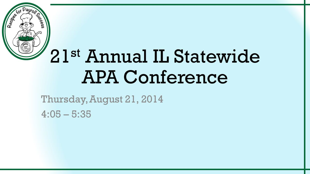 21 st Annual IL Statewide APA Conference Thursday, August 21, 2014 4:05 – 5:35