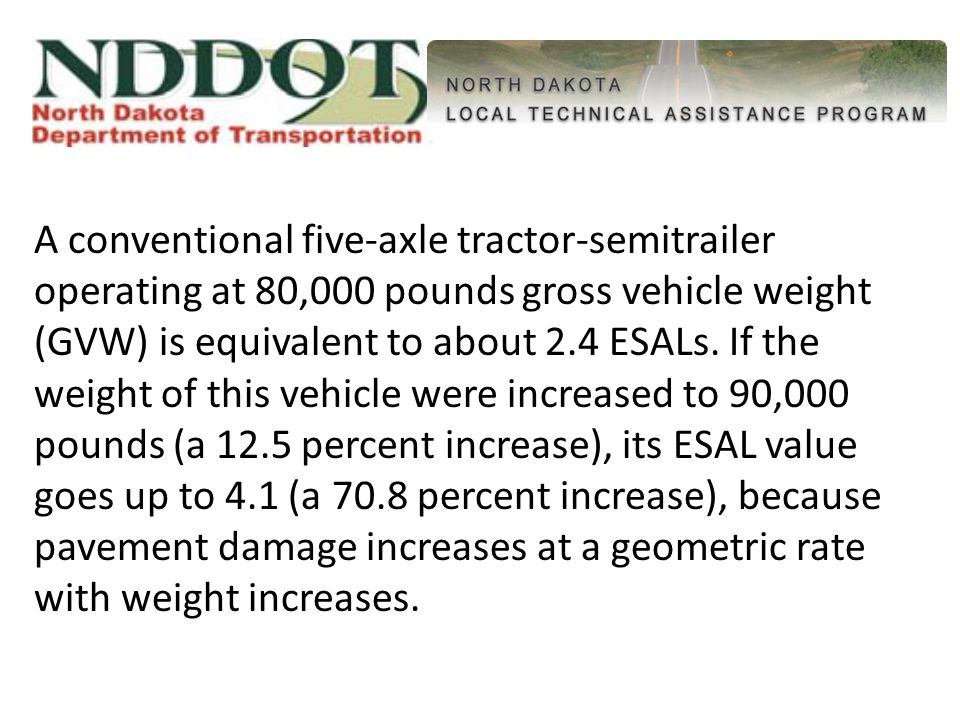 A conventional five-axle tractor-semitrailer operating at 80,000 pounds gross vehicle weight (GVW) is equivalent to about 2.4 ESALs.