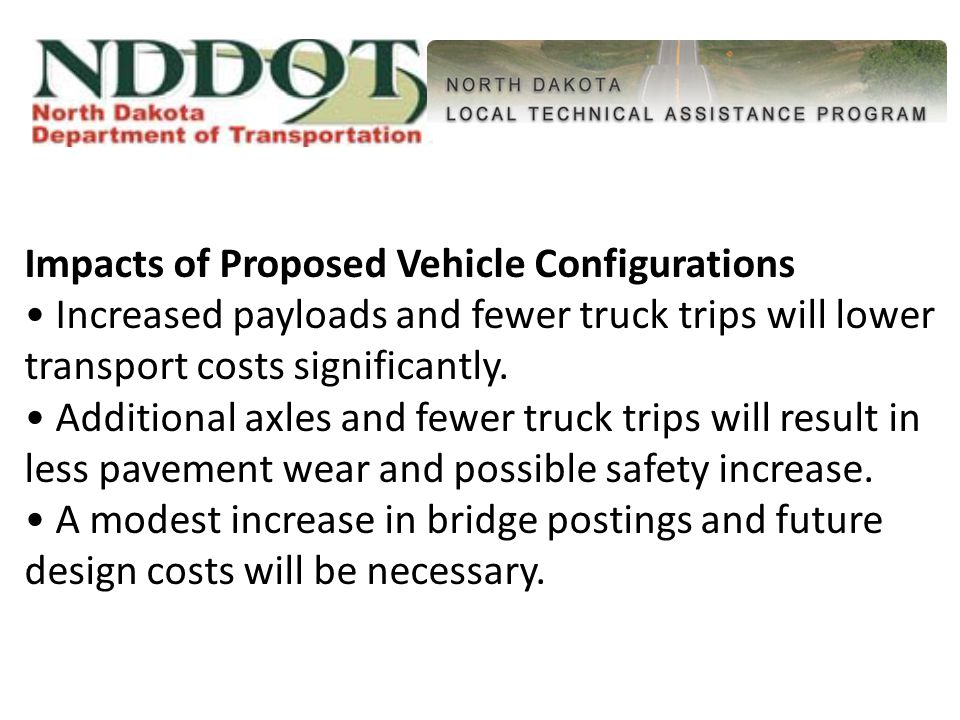 Impacts of Proposed Vehicle Configurations Increased payloads and fewer truck trips will lower transport costs significantly.
