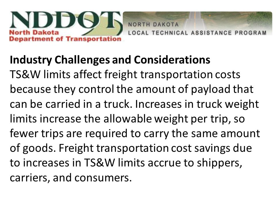Key Findings There needs to be increased flexibility of weight limits and vehicle configurations to allow greater payloads.