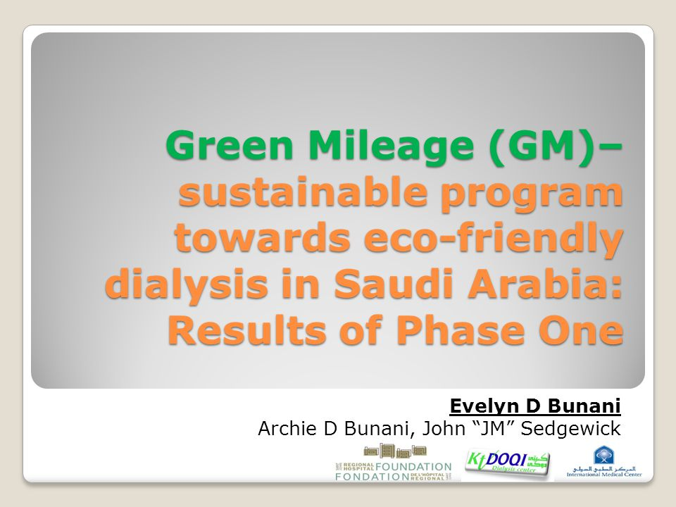 Green Mileage (GM)– sustainable program towards eco-friendly dialysis in Saudi Arabia: Results of Phase One Evelyn D Bunani Archie D Bunani, John JM Sedgewick