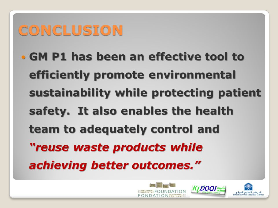 CONCLUSION GM P1 has been an effective tool to efficiently promote environmental sustainability while protecting patient safety.