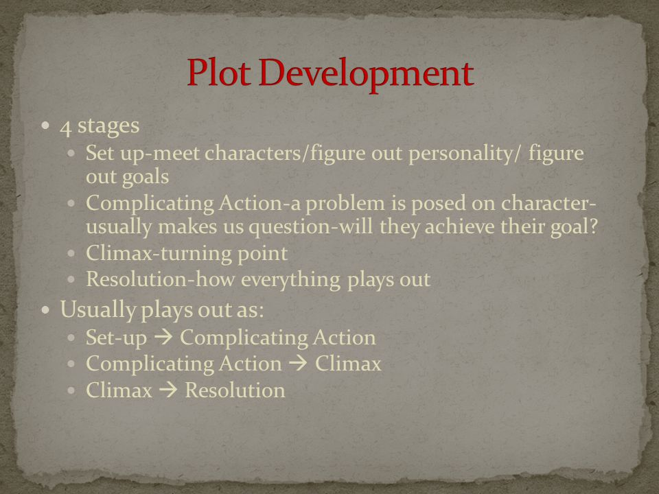 4 stages Set up-meet characters/figure out personality/ figure out goals Complicating Action-a problem is posed on character- usually makes us question-will they achieve their goal.