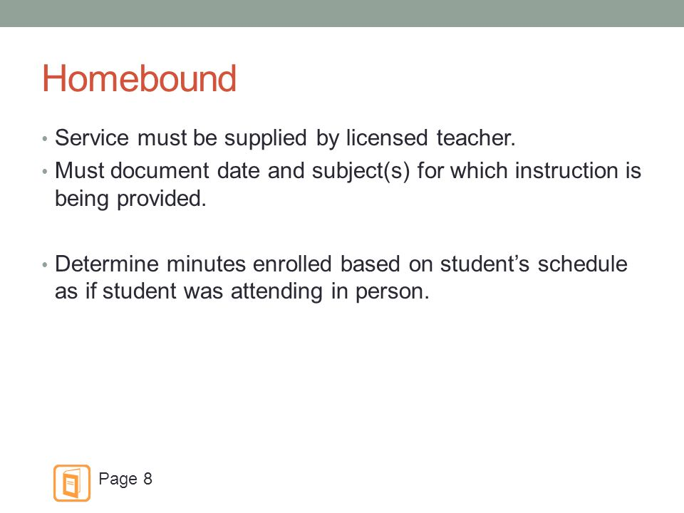 Homebound Service must be supplied by licensed teacher.