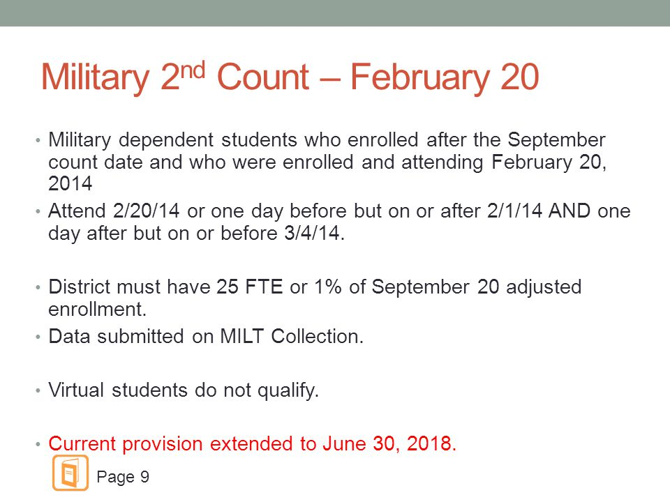 Military 2 nd Count – February 20 Military dependent students who enrolled after the September count date and who were enrolled and attending February 20, 2014 Attend 2/20/14 or one day before but on or after 2/1/14 AND one day after but on or before 3/4/14.