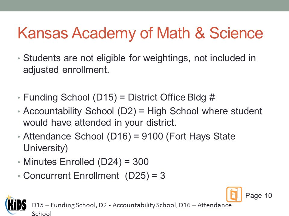 Kansas Academy of Math & Science Students are not eligible for weightings, not included in adjusted enrollment.