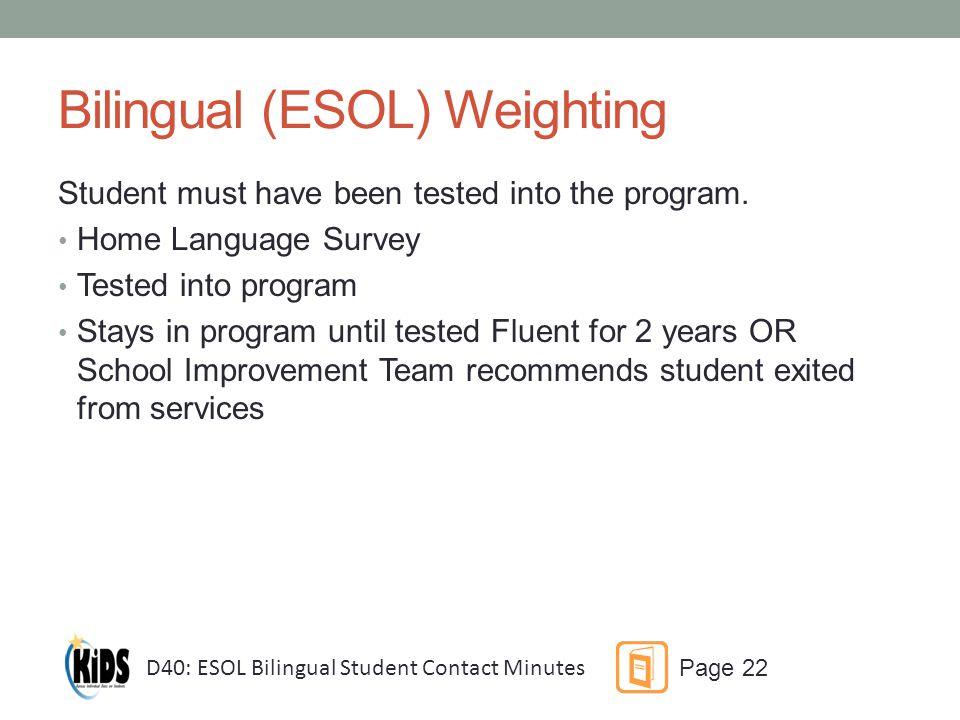 Bilingual (ESOL) Weighting Student must have been tested into the program.