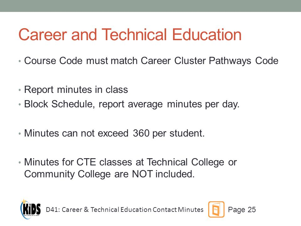 Career and Technical Education Course Code must match Career Cluster Pathways Code Report minutes in class Block Schedule, report average minutes per day.