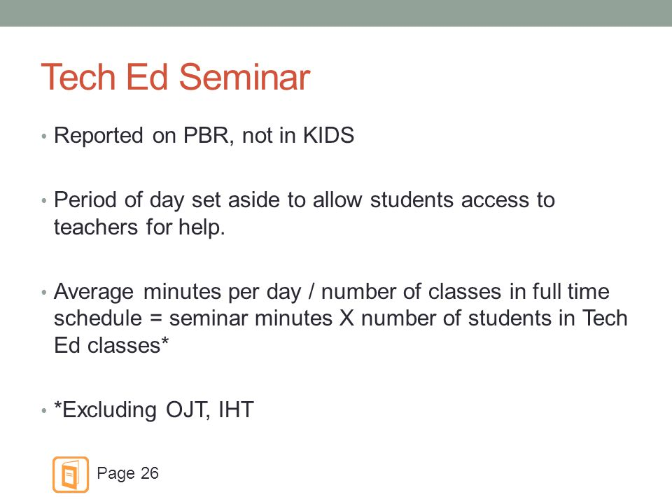 Tech Ed Seminar Reported on PBR, not in KIDS Period of day set aside to allow students access to teachers for help.