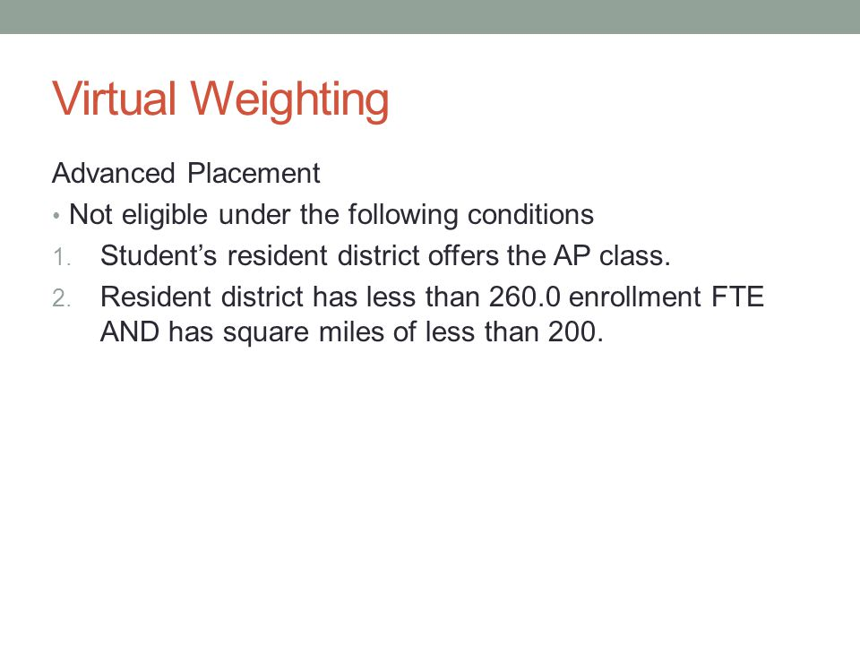 Virtual Weighting Advanced Placement Not eligible under the following conditions 1.