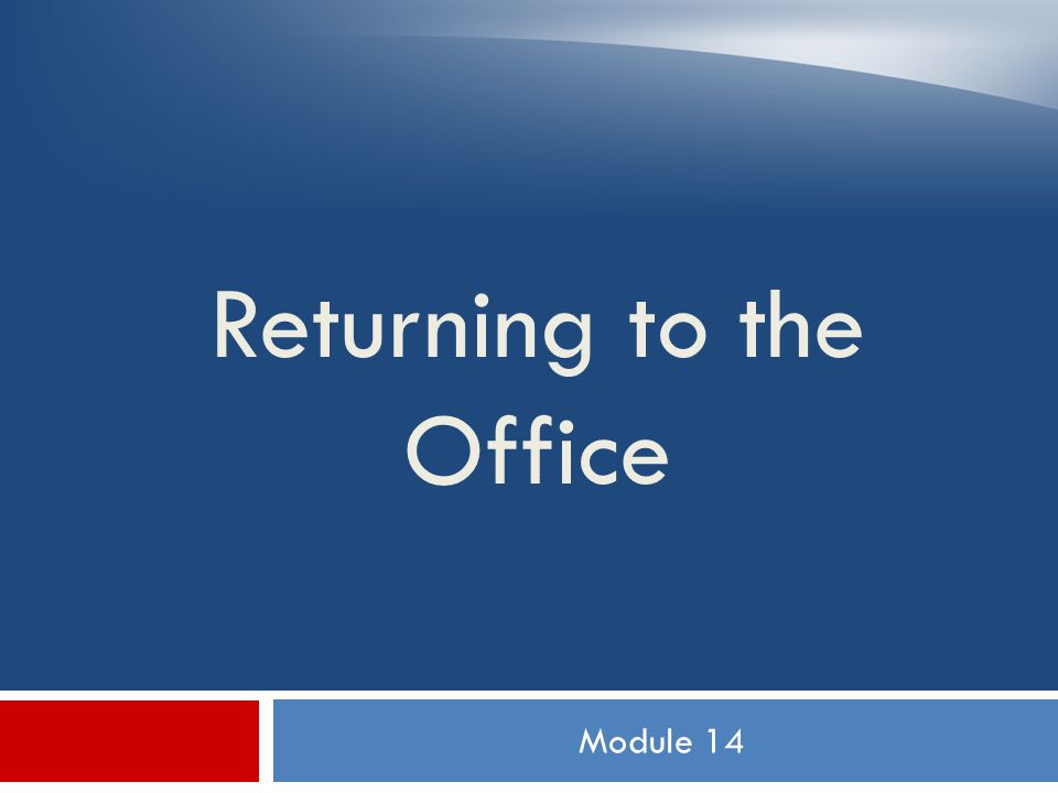Module 14 Returning to the Office