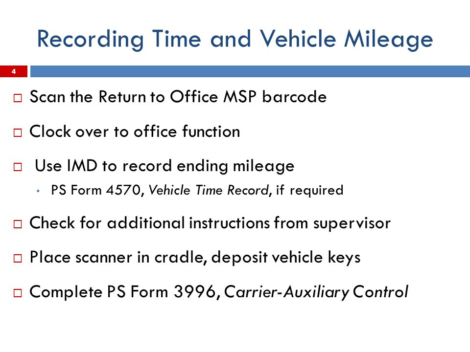 Recording Time and Vehicle Mileage  Scan the Return to Office MSP barcode  Clock over to office function  Use IMD to record ending mileage PS Form