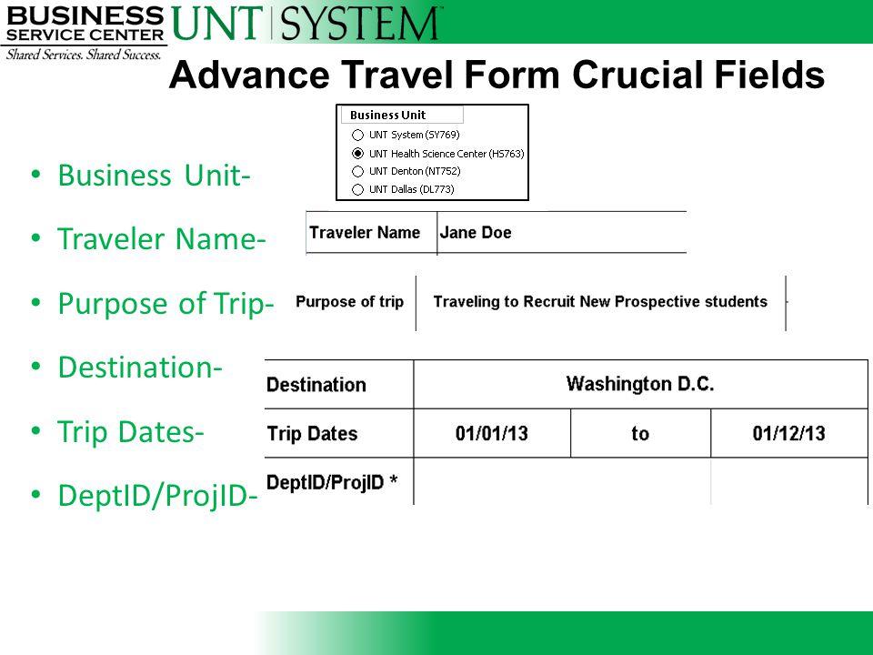 Advance Travel Form Crucial Fields Business Unit- Traveler Name- Purpose of Trip- Destination- Trip Dates- DeptID/ProjID-