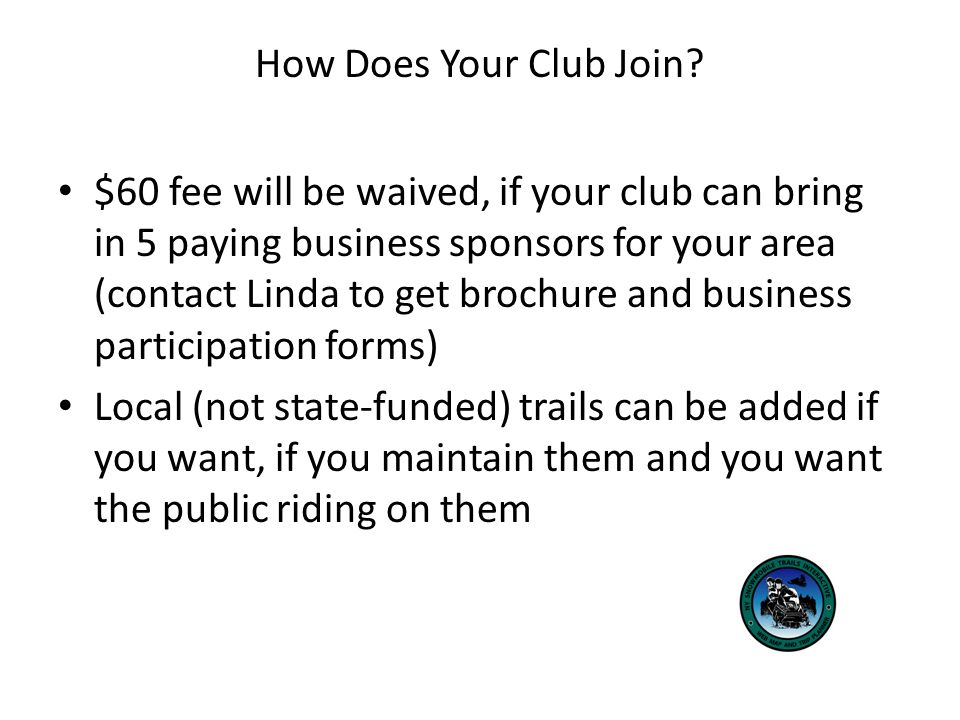 How Does Your Club Join? $60 fee will be waived, if your club can bring in 5 paying business sponsors for your area (contact Linda to get brochure and