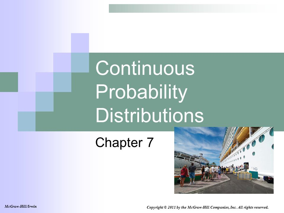 Continuous Probability Distributions Chapter 7 Copyright © 2011 by the McGraw-Hill Companies, Inc.