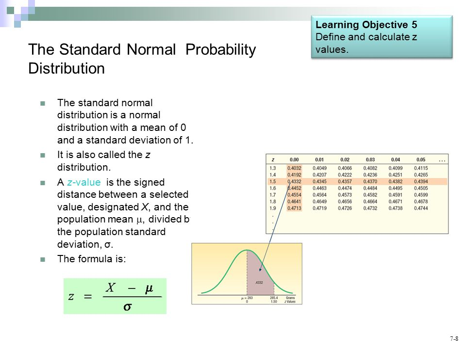 7-8 The Standard Normal Probability Distribution The standard normal distribution is a normal distribution with a mean of 0 and a standard deviation of 1.