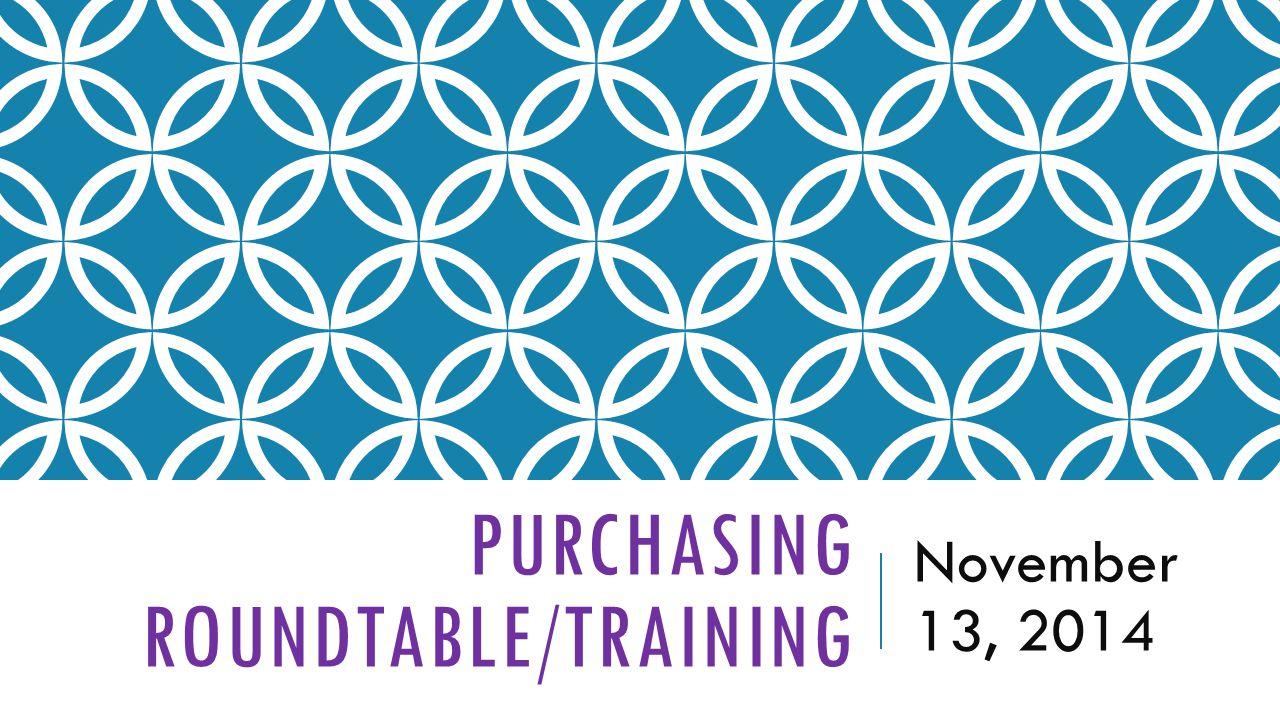PURCHASING ROUNDTABLE/TRAINING November 13, 2014