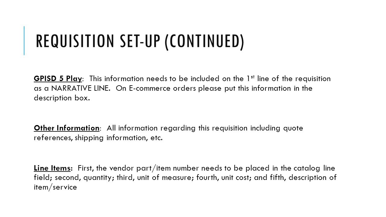 REQUISITION SET-UP (CONTINUED) GPISD 5 Play: This information needs to be included on the 1 st line of the requisition as a NARRATIVE LINE.