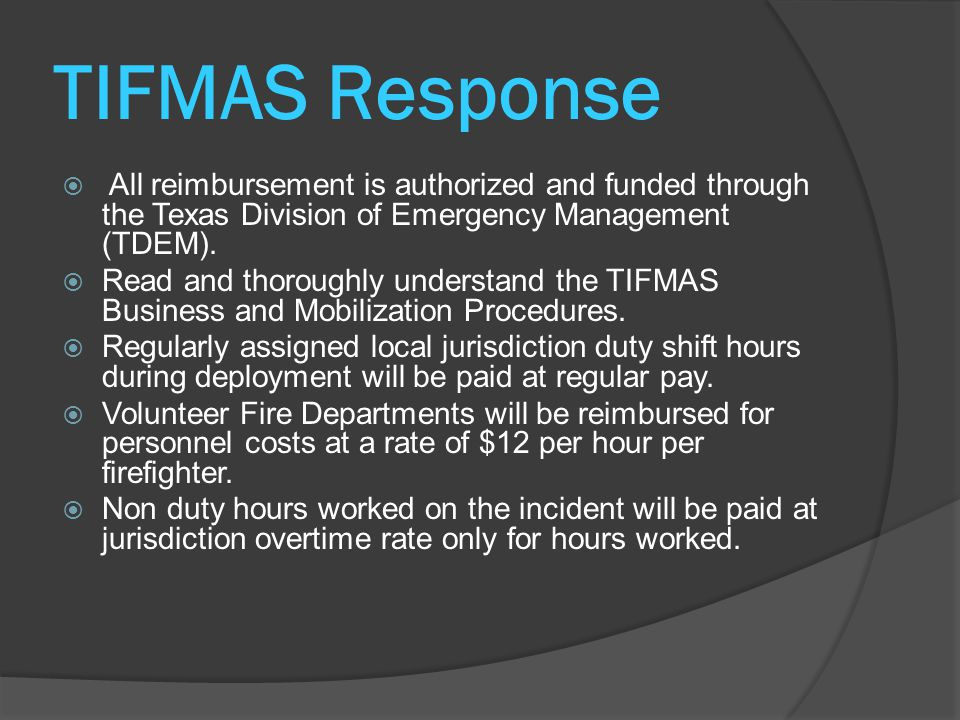 TIFMAS Response  All reimbursement is authorized and funded through the Texas Division of Emergency Management (TDEM).  Read and thoroughly understa