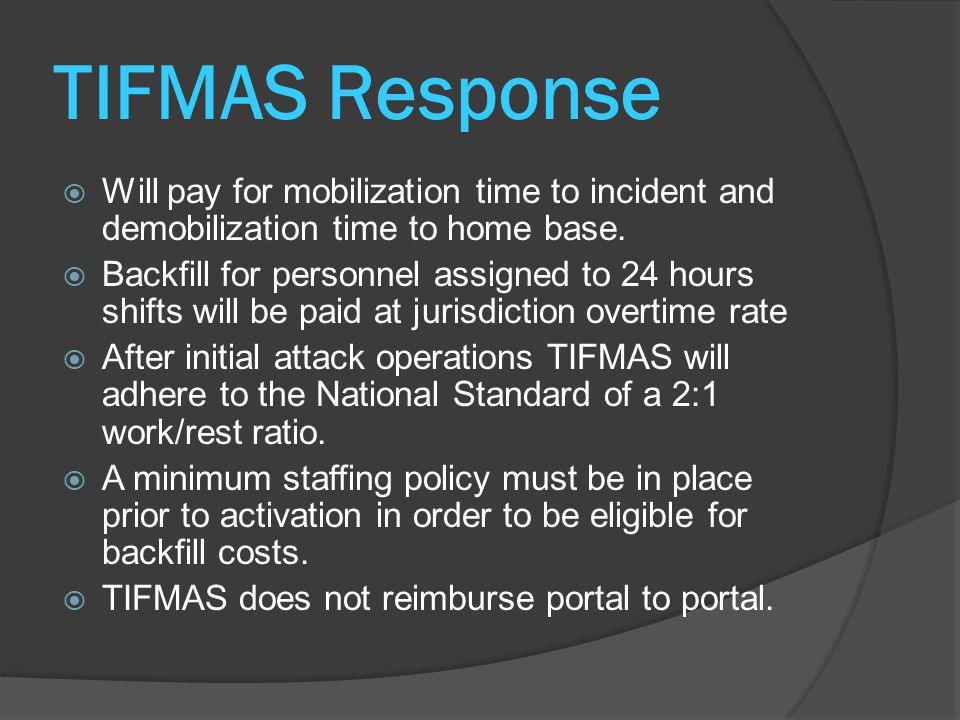 TIFMAS Response  Will pay for mobilization time to incident and demobilization time to home base.