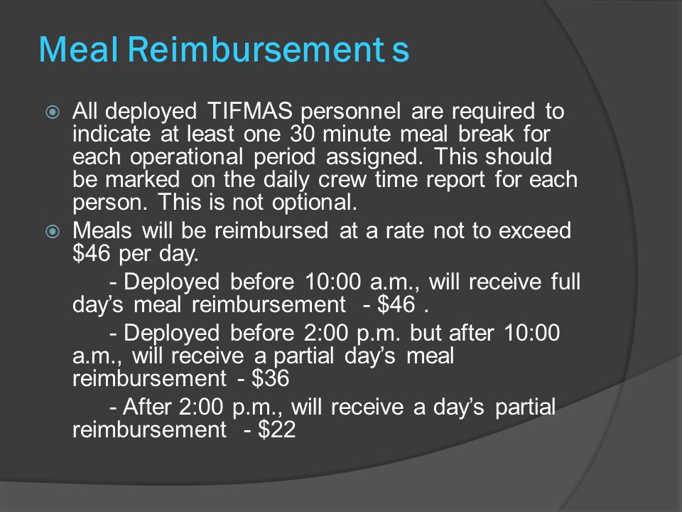 Meal Reimbursement s  All deployed TIFMAS personnel are required to indicate at least one 30 minute meal break for each operational period assigned.