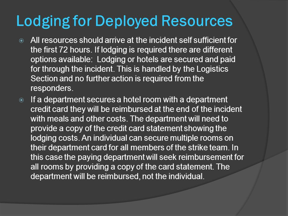 Lodging for Deployed Resources  All resources should arrive at the incident self sufficient for the first 72 hours.