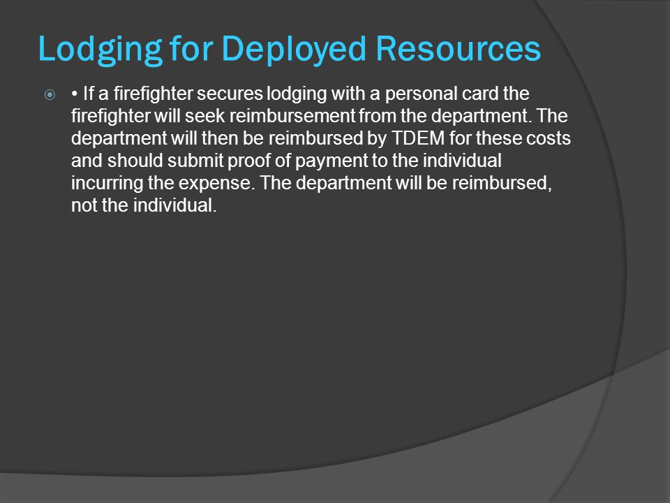 Lodging for Deployed Resources  If a firefighter secures lodging with a personal card the firefighter will seek reimbursement from the department.
