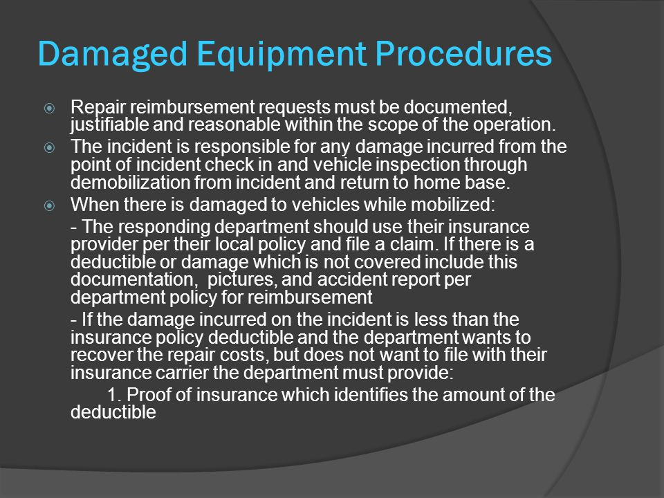 Damaged Equipment Procedures  Repair reimbursement requests must be documented, justifiable and reasonable within the scope of the operation.