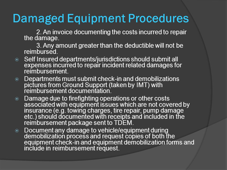 Damaged Equipment Procedures 2. An invoice documenting the costs incurred to repair the damage.