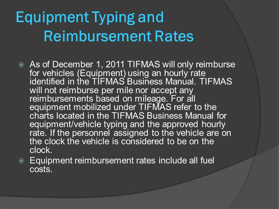 Equipment Typing and Reimbursement Rates  As of December 1, 2011 TIFMAS will only reimburse for vehicles (Equipment) using an hourly rate identified