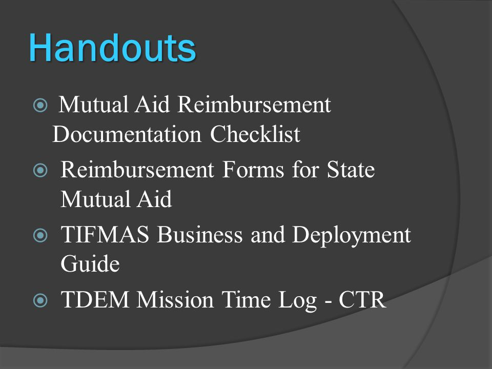 Handouts  Mutual Aid Reimbursement Documentation Checklist  Reimbursement Forms for State Mutual Aid  TIFMAS Business and Deployment Guide  TDEM M